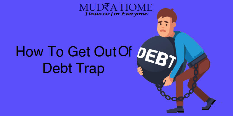 How To Get Out Of Debt Trap-mudrahome