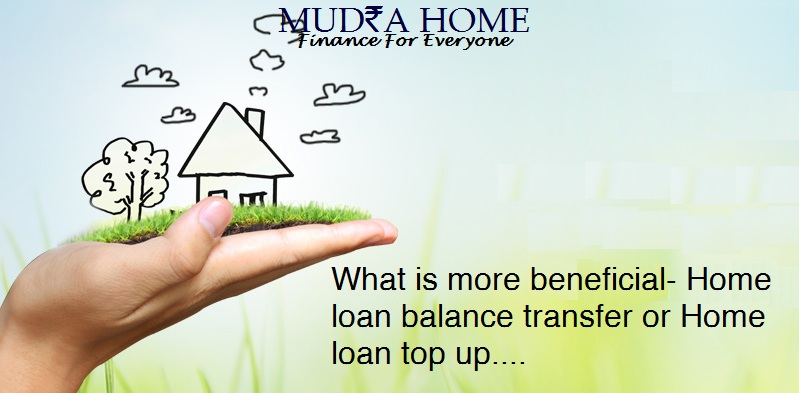 What is more beneficial - Home Loan Balance Transfer or Home Loan Top Up