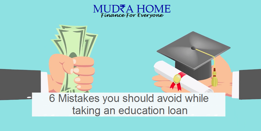 6 Mistakes you should Avoid while taking an Education Loan
