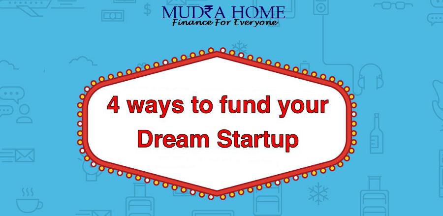 4 ways to fund your dream startup