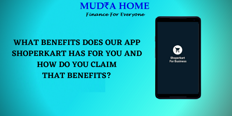 WHAT BENEFITS DOES OUR APP SHOPERKART HAS FOR YOU AND HOW DO YOU CLAIM THAT BENEFITS_-[A]