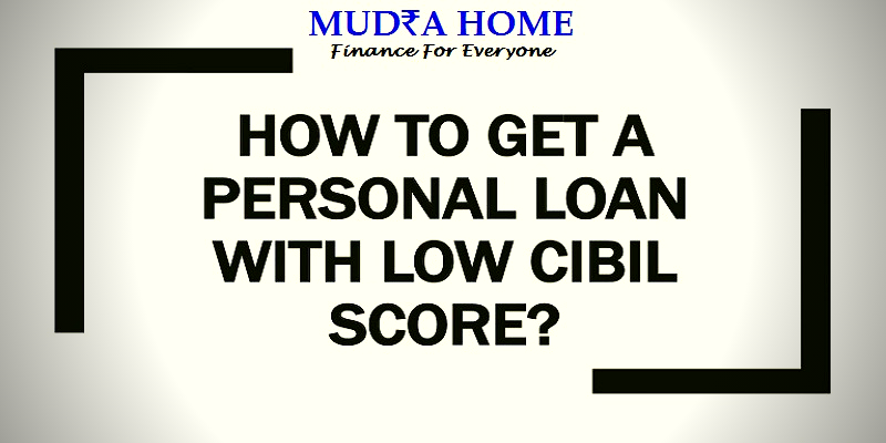 HOW TO GET A PERSONAL LOAN WITH A LOW CIBIL SCORE HOW TO GET A PERSONAL LOAN WITH A LOW CIBIL SCORE - [A]