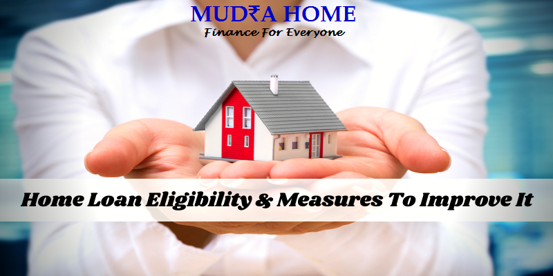 Home Loan Eligibility & Measures To Improve It-[A]