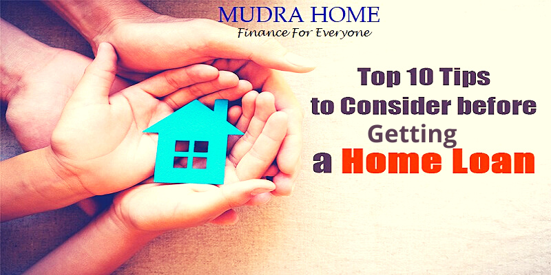 TOP 10 TIPS TO CONSIDER BEFORE GETTING A HOME LOAN