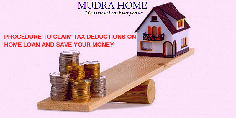PROCEDURE TO CLAIM TAX DEDUCTIONS ON HOME LOAN AND SAVE YOUR MONEY