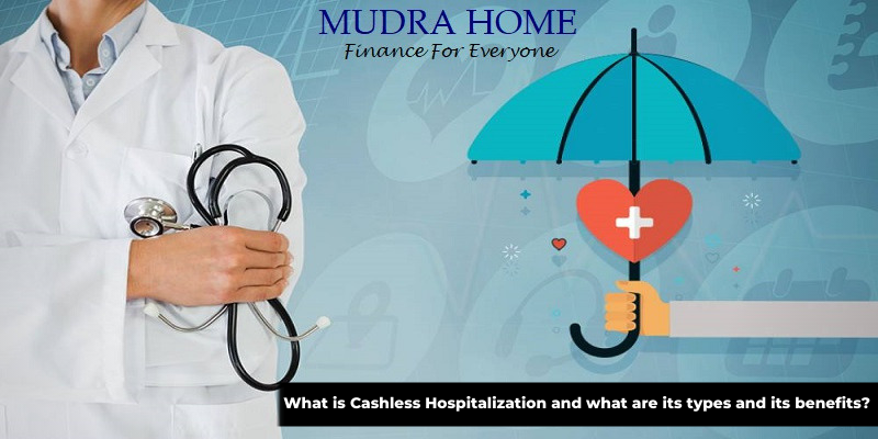 What is Cashless Hospitalization and what are its types and its benefits