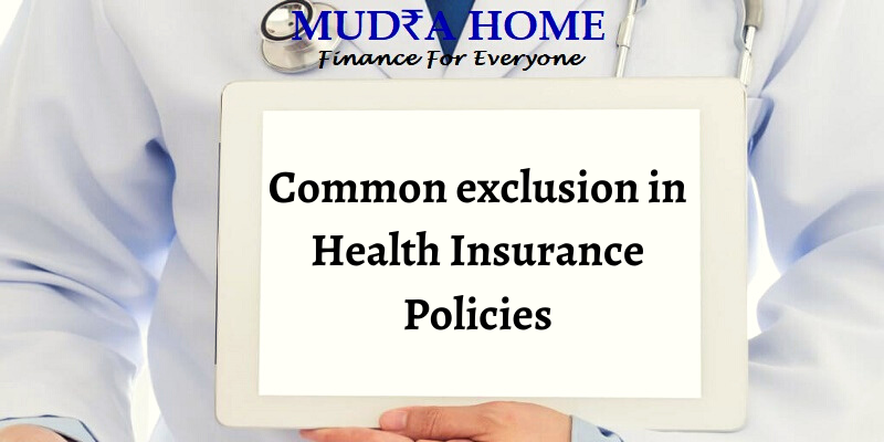 Common exclusion in Health Insurance Policies - (A)