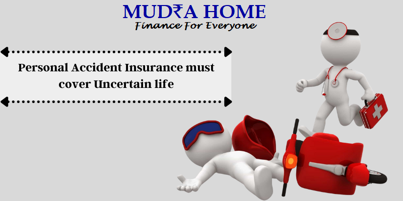 Personal Accident Insurance must to cover Uncertain life-(1)