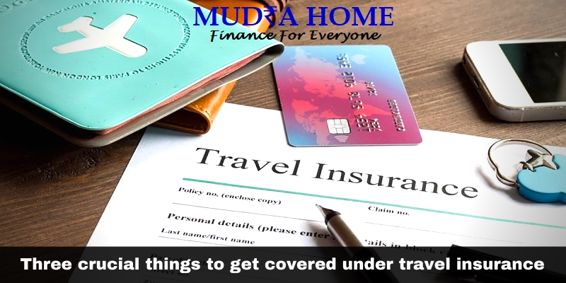 Three crucial things to get covered under travel insurance - (A)