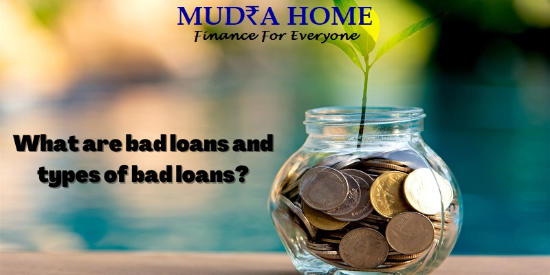 What are bad loans and types of bad loans - (A)